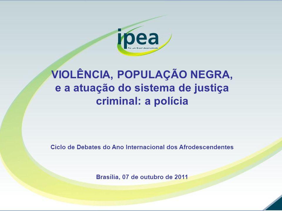 VIOLÊNCIA, POPULAÇÃO NEGRA, e a atuação do sistema de justiça criminal: a polícia Ciclo de Debates do Ano Internacional dos Afrodescendentes Brasília,