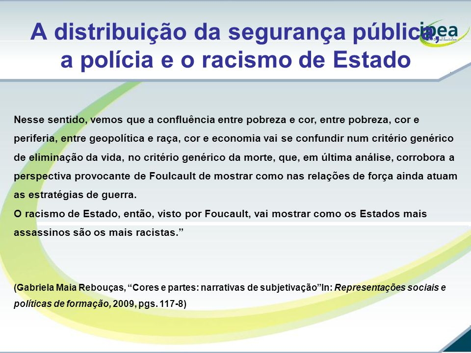 A distribuição da segurança pública, a polícia e o racismo de Estado Nesse sentido, vemos que a confluência entre pobreza e cor, entre pobreza, cor e