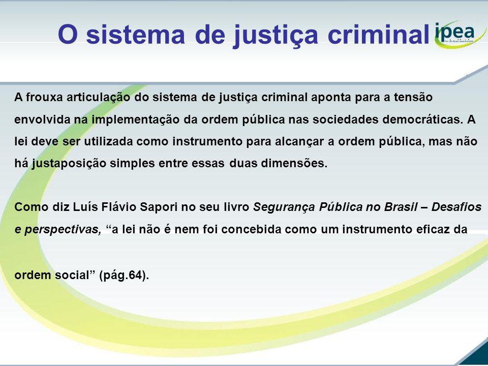 O sistema de justiça criminal A frouxa articulação do sistema de justiça criminal aponta para a tensão envolvida na implementação da ordem pública nas
