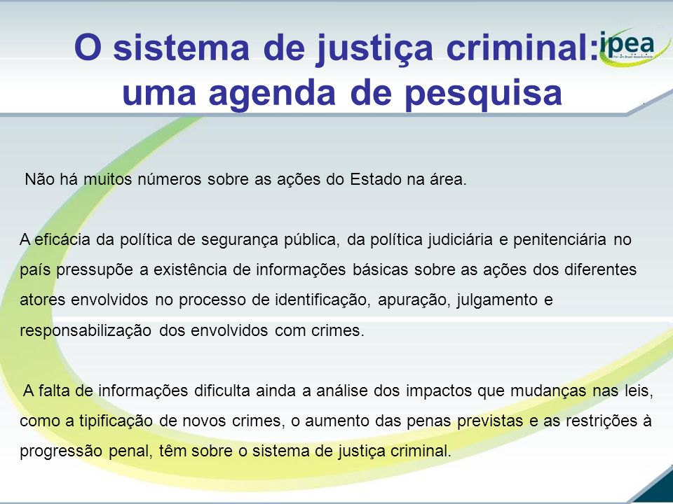 O sistema de justiça criminal: uma agenda de pesquisa Não há muitos números sobre as ações do Estado na área. A eficácia da política de segurança públ