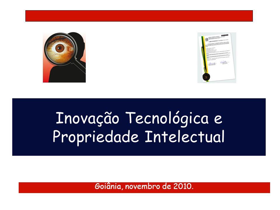 Inovação Tecnológica e Propriedade Intelectual Goiânia, novembro de 2010.