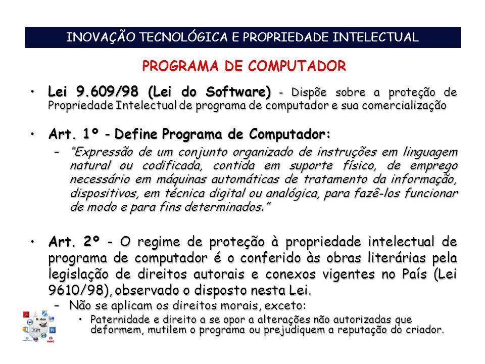 PROGRAMA DE COMPUTADOR INOVAÇÃO TECNOLÓGICA E PROPRIEDADE INTELECTUAL Lei 9.609/98 (Lei do Software) - Dispõe sobre a proteção de Propriedade Intelect