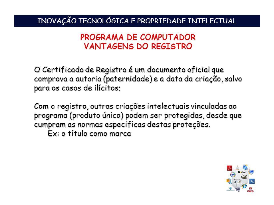 PROGRAMA DE COMPUTADOR VANTAGENS DO REGISTRO INOVAÇÃO TECNOLÓGICA E PROPRIEDADE INTELECTUAL O Certificado de Registro é um documento oficial que compr