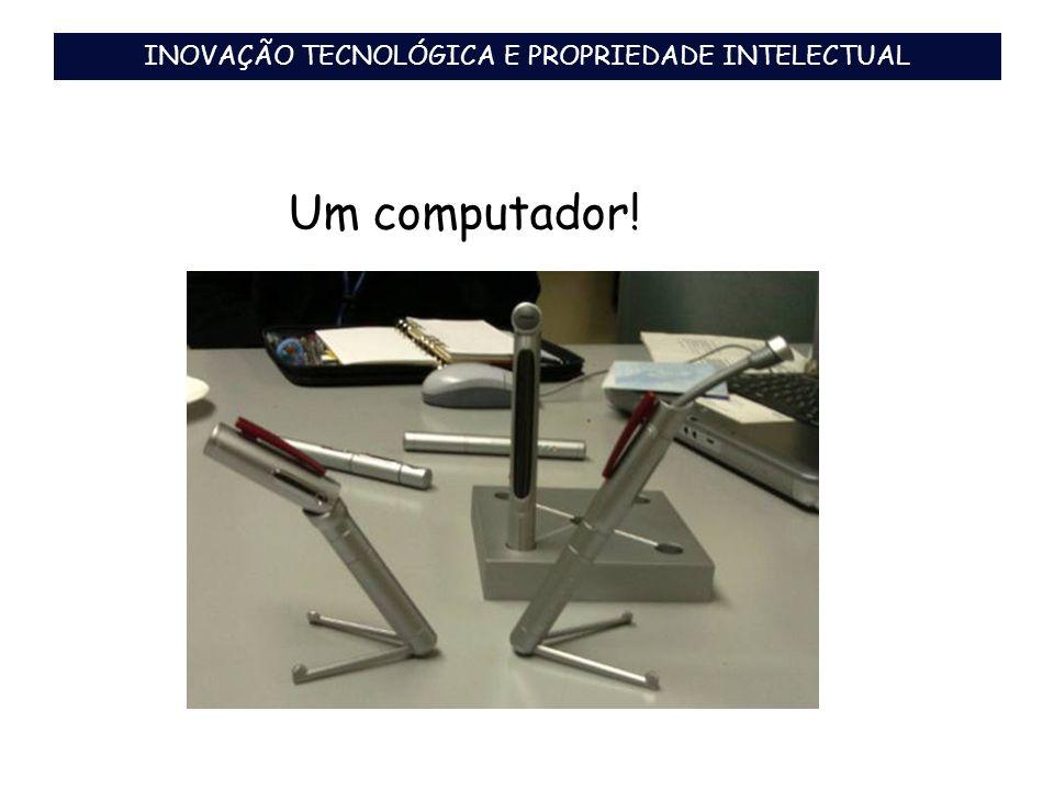 Um computador! INOVAÇÃO TECNOLÓGICA E PROPRIEDADE INTELECTUAL