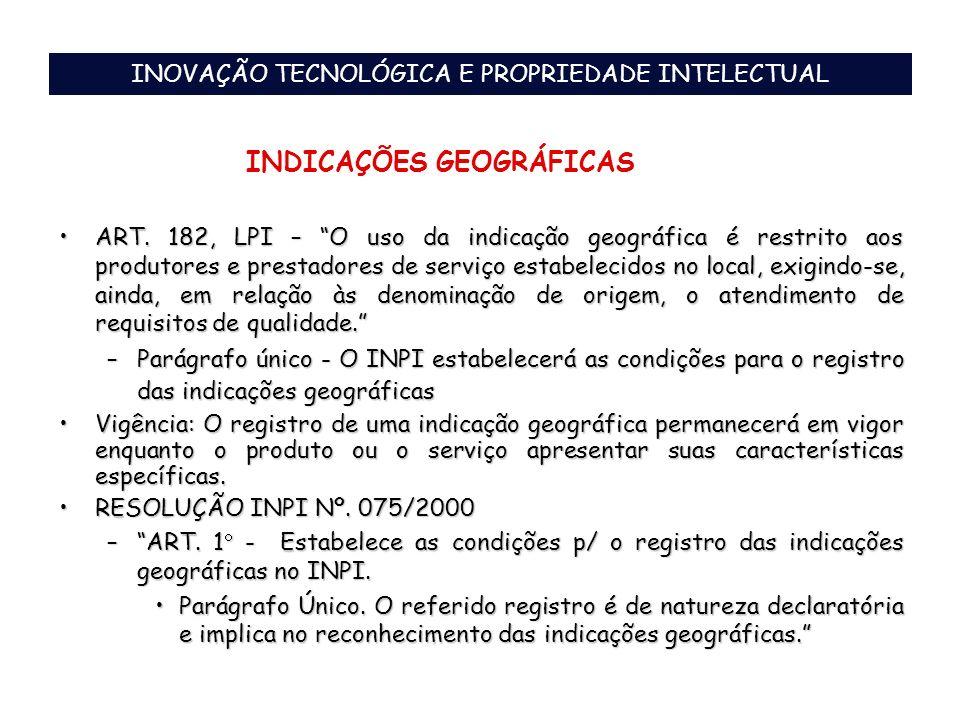 INOVAÇÃO TECNOLÓGICA E PROPRIEDADE INTELECTUAL ART. 182, LPI – O uso da indicação geográfica é restrito aos produtores e prestadores de serviço estabe