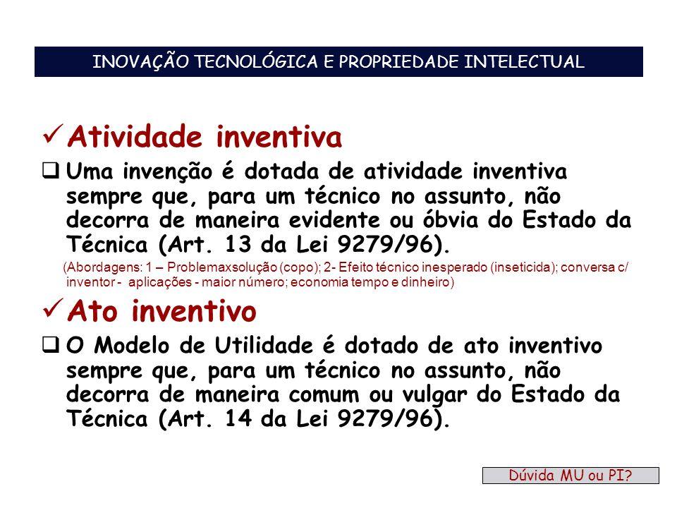 Atividade inventiva Uma invenção é dotada de atividade inventiva sempre que, para um técnico no assunto, não decorra de maneira evidente ou óbvia do E