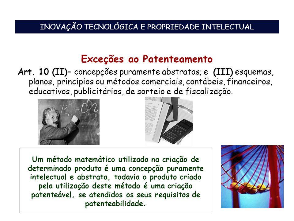 Exceções ao Patenteamento Art. 10 (II)– concepções puramente abstratas; e (III) esquemas, planos, princípios ou métodos comerciais, contábeis, finance