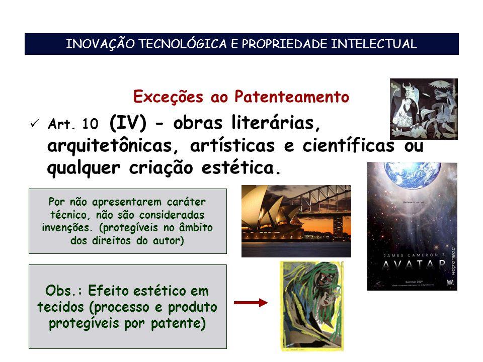 Exceções ao Patenteamento Art. 10 (IV) - obras literárias, arquitetônicas, artísticas e científicas ou qualquer criação estética. Por não apresentarem