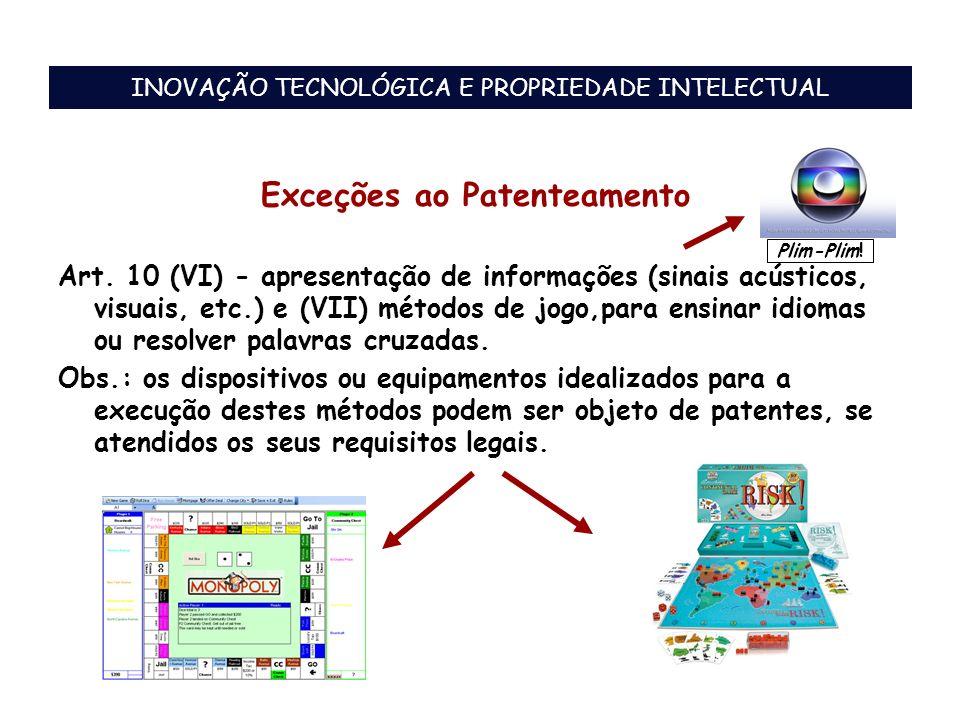 Plim-Plim! Exceções ao Patenteamento Art. 10 (VI) - apresentação de informações (sinais acústicos, visuais, etc.) e (VII) métodos de jogo,para ensinar