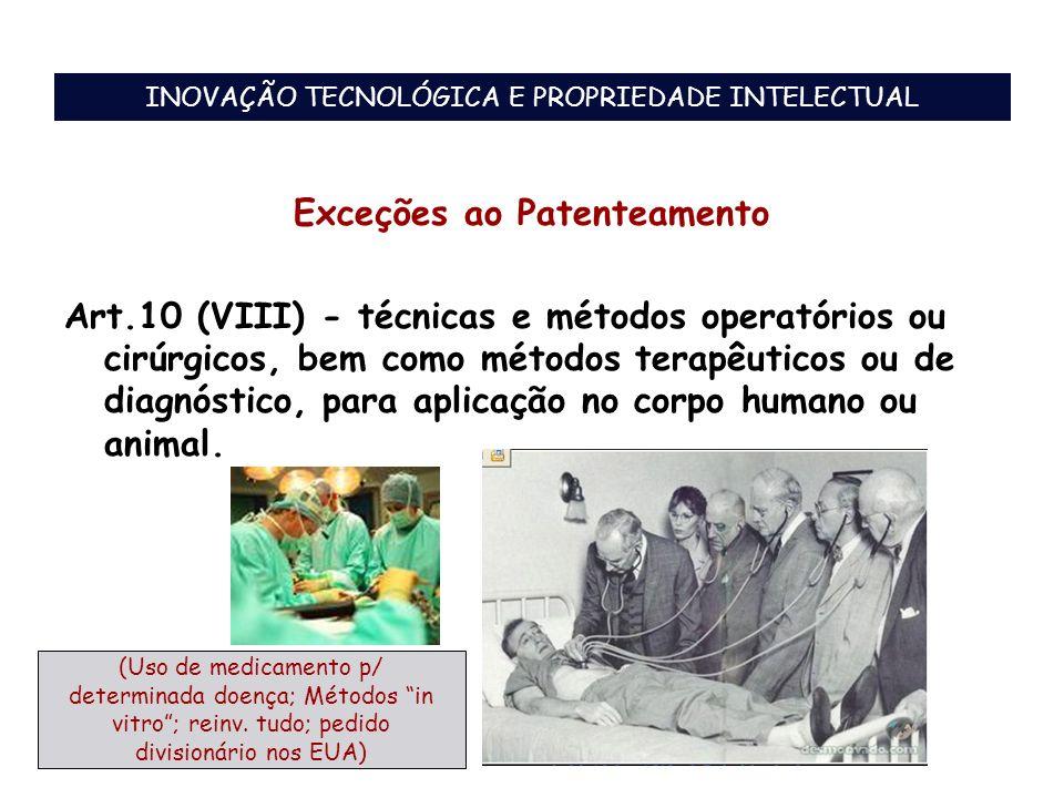 Exceções ao Patenteamento Art.10 (VIII) - técnicas e métodos operatórios ou cirúrgicos, bem como métodos terapêuticos ou de diagnóstico, para aplicaçã