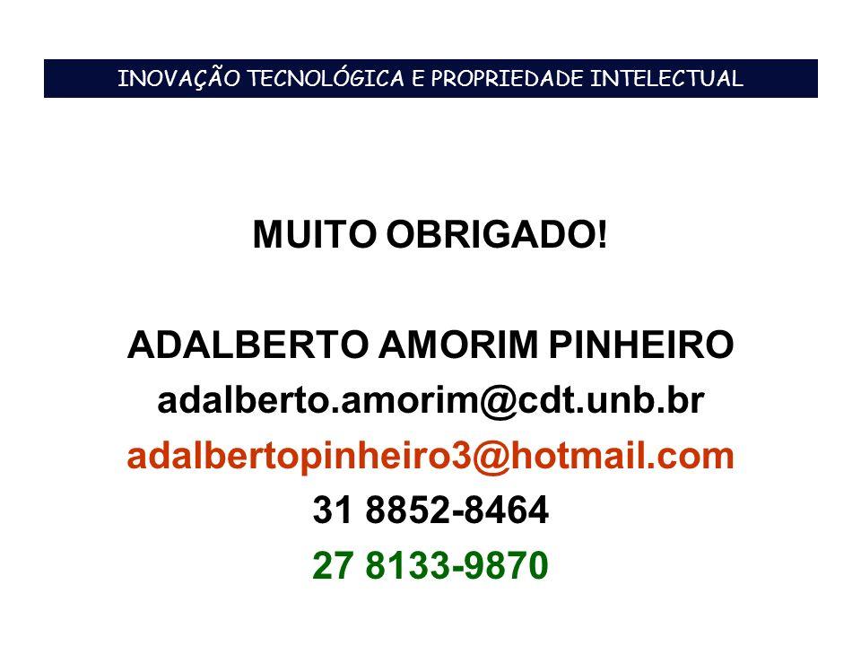 MUITO OBRIGADO! ADALBERTO AMORIM PINHEIRO adalberto.amorim@cdt.unb.br adalbertopinheiro3@hotmail.com 31 8852-8464 27 8133-9870 INOVAÇÃO TECNOLÓGICA E
