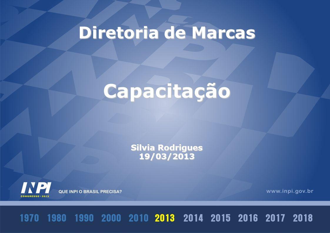 Diretoria de Marcas Capacitação Silvia Rodrigues 19/03/2013