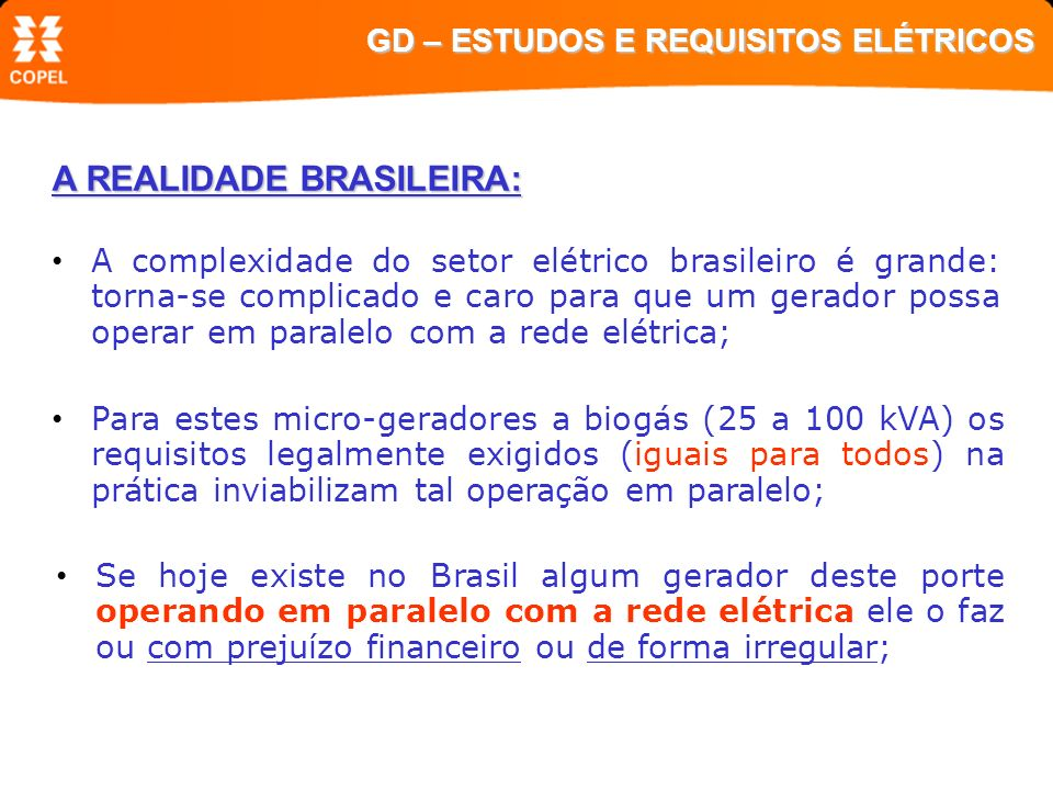 A REALIDADE BRASILEIRA: Para estes micro-geradores a biogás (25 a 100 kVA) os requisitos legalmente exigidos (iguais para todos) na prática inviabiliz