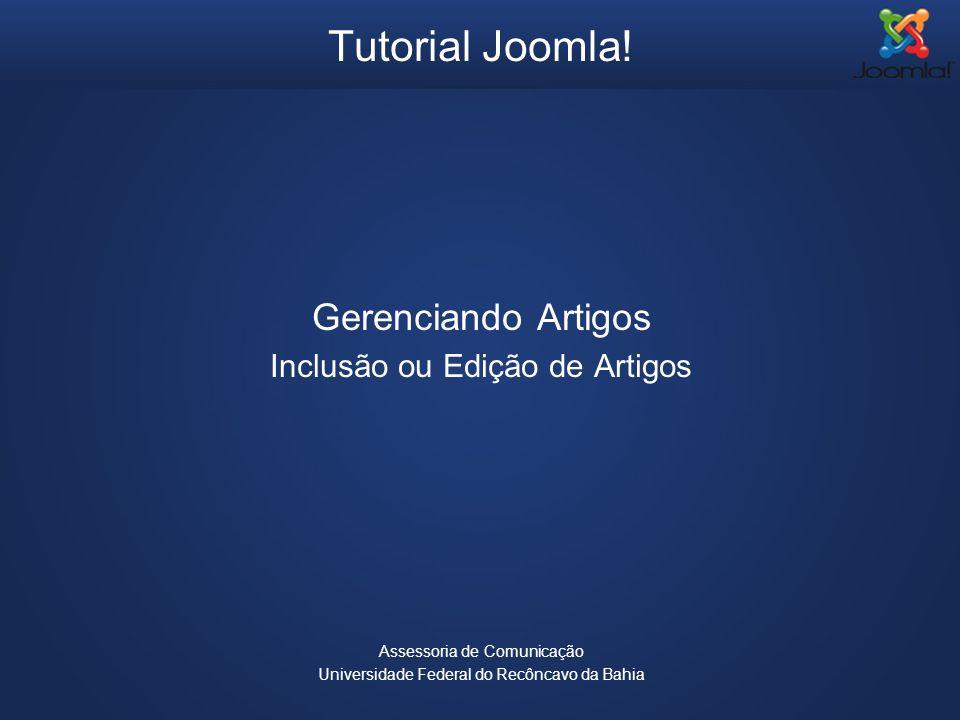 Tutorial Joomla! Gerenciando Artigos Inclusão ou Edição de Artigos Assessoria de Comunicação Universidade Federal do Recôncavo da Bahia