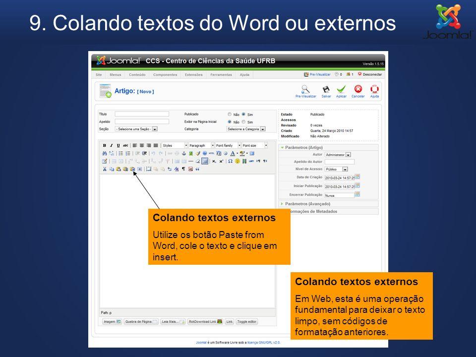 9. Colando textos do Word ou externos Colando textos externos Utilize os botão Paste from Word, cole o texto e clique em insert. Colando textos extern