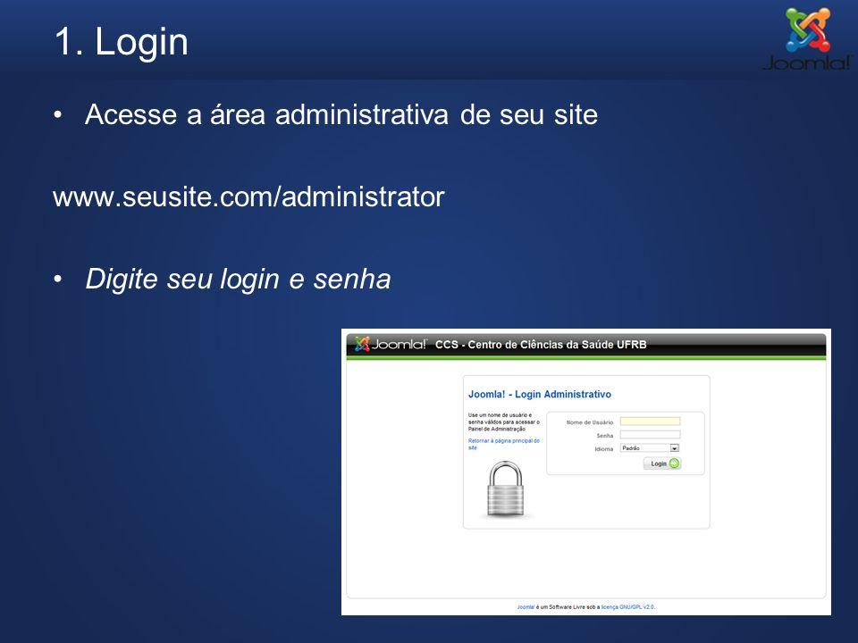 1. Login Acesse a área administrativa de seu site www.seusite.com/administrator Digite seu login e senha