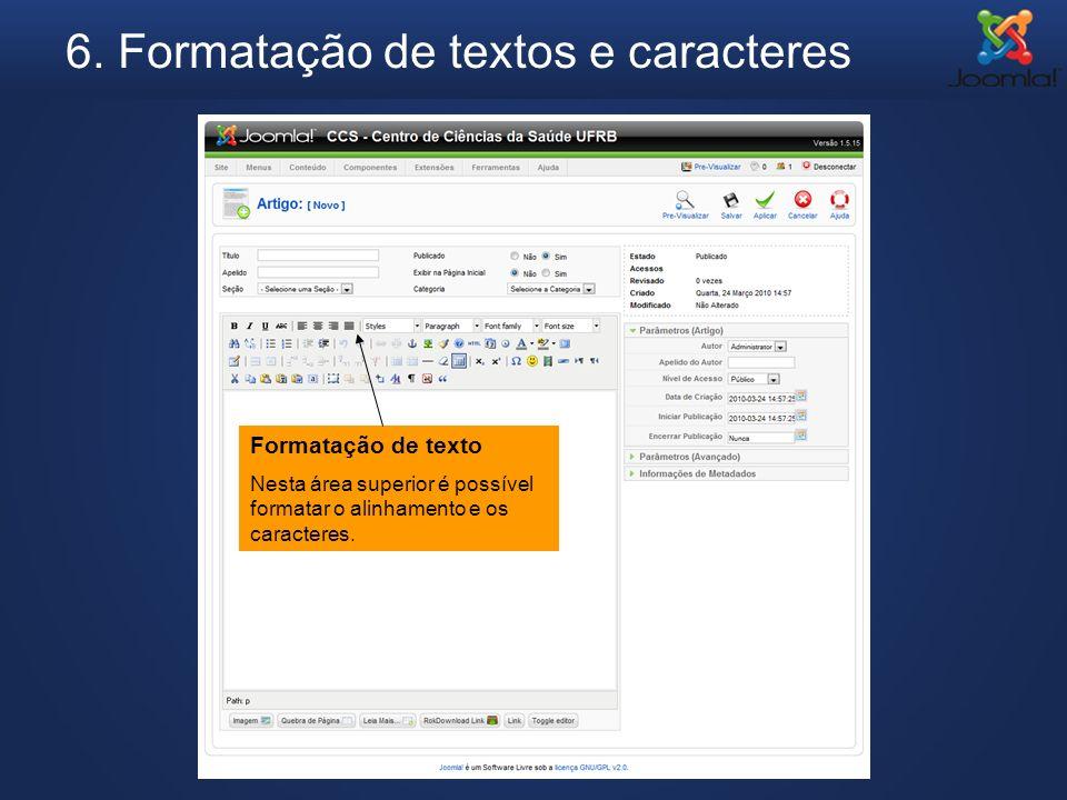6. Formatação de textos e caracteres Formatação de texto Nesta área superior é possível formatar o alinhamento e os caracteres.