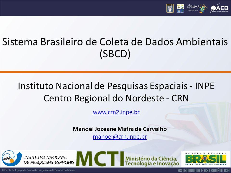 Instituto Nacional de Pesquisas Espaciais - INPE Centro Regional do Nordeste - CRN www.crn2.inpe.br Manoel Jozeane Mafra de Carvalho manoel@crn.inpe.b