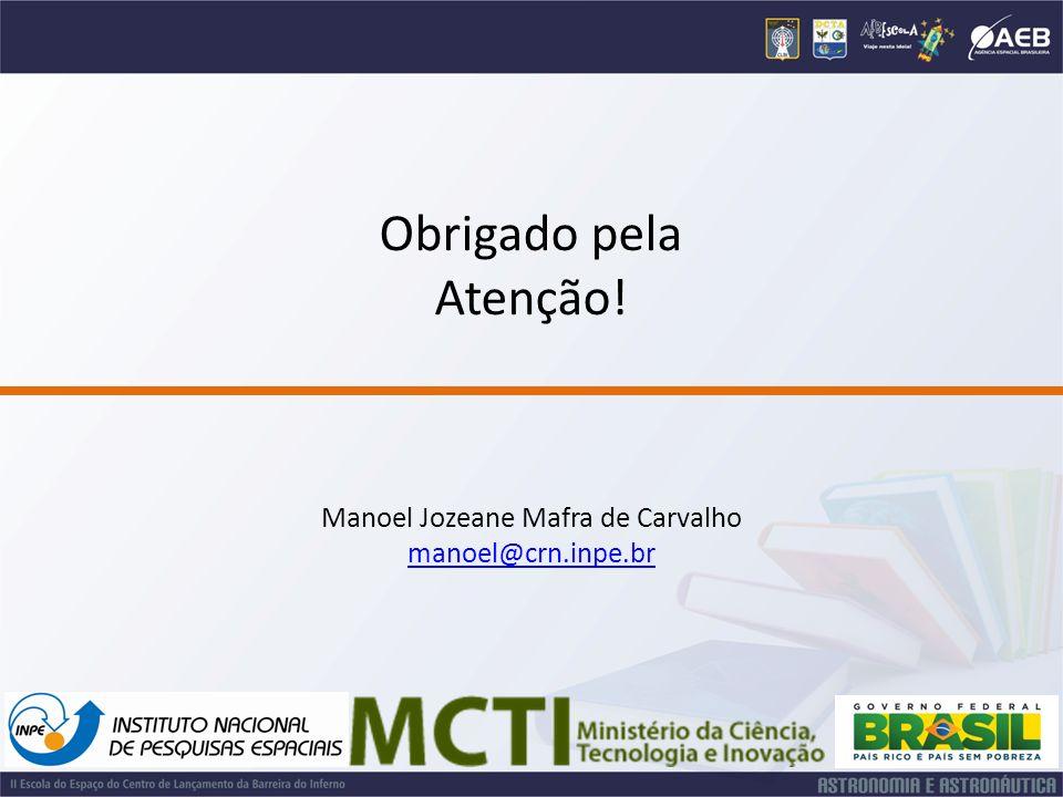 Obrigado pela Atenção! Manoel Jozeane Mafra de Carvalho manoel@crn.inpe.br