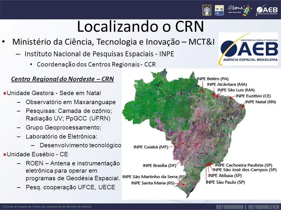 Localizando o CRN Ministério da Ciência, Tecnologia e Inovação – MCT&I – Instituto Nacional de Pesquisas Espaciais - INPE Coordenação dos Centros Regi