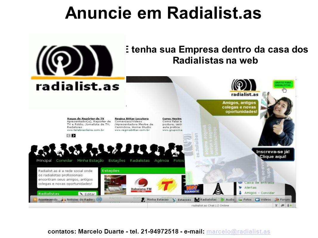 E tenha sua Empresa dentro da casa dos Radialistas na web Anuncie em Radialist.as contatos: Marcelo Duarte - tel. 21-94972518 - e-mail: marcelo@radial
