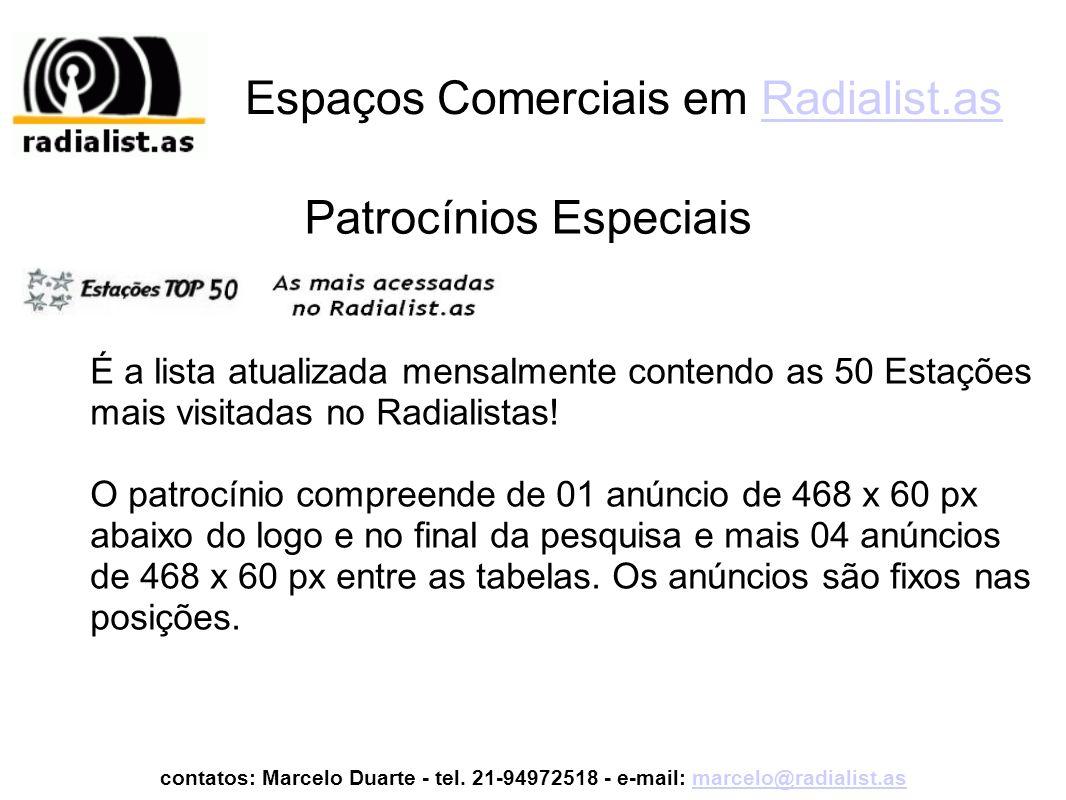Espaços Comerciais em Radialist.asRadialist.as contatos: Marcelo Duarte - tel. 21-94972518 - e-mail: marcelo@radialist.asmarcelo@radialist.as Patrocín