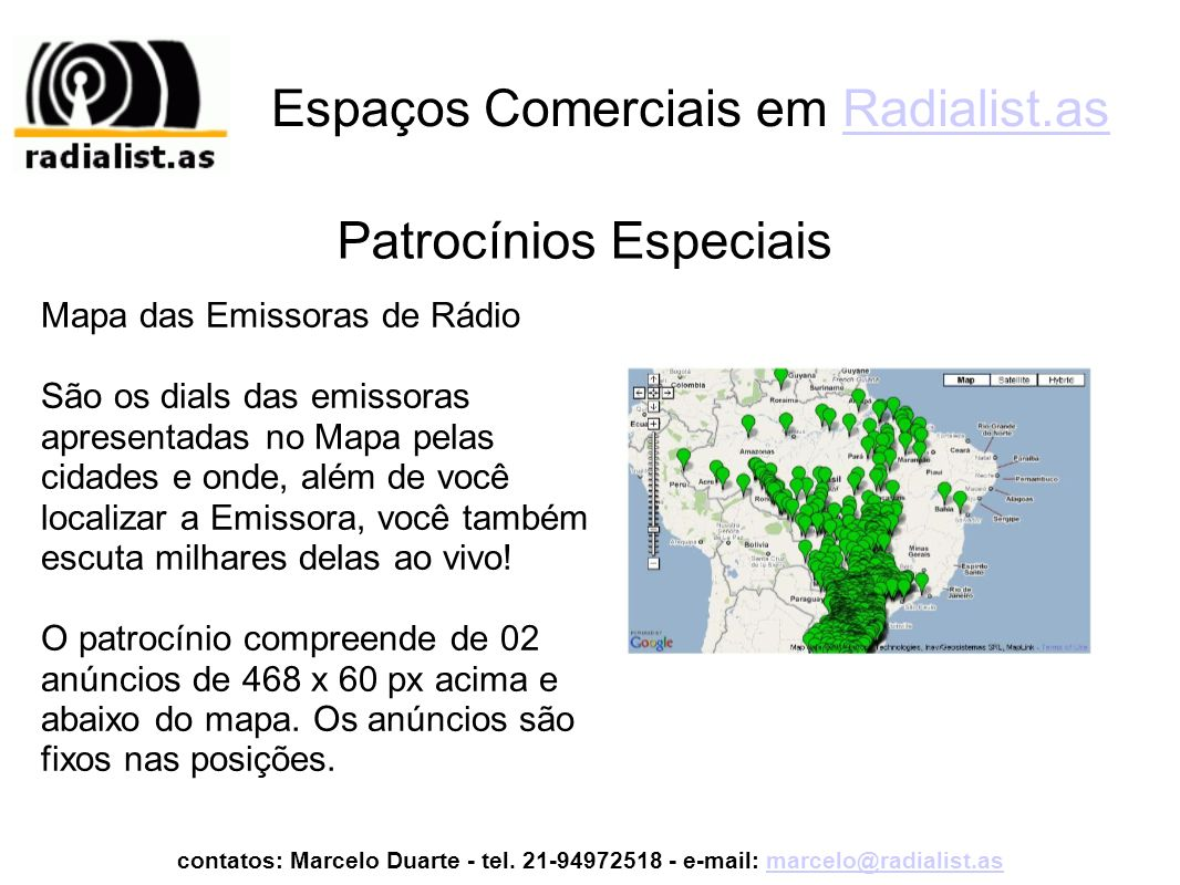 Espaços Comerciais em Radialist.asRadialist.as Mapa das Emissoras de Rádio São os dials das emissoras apresentadas no Mapa pelas cidades e onde, além