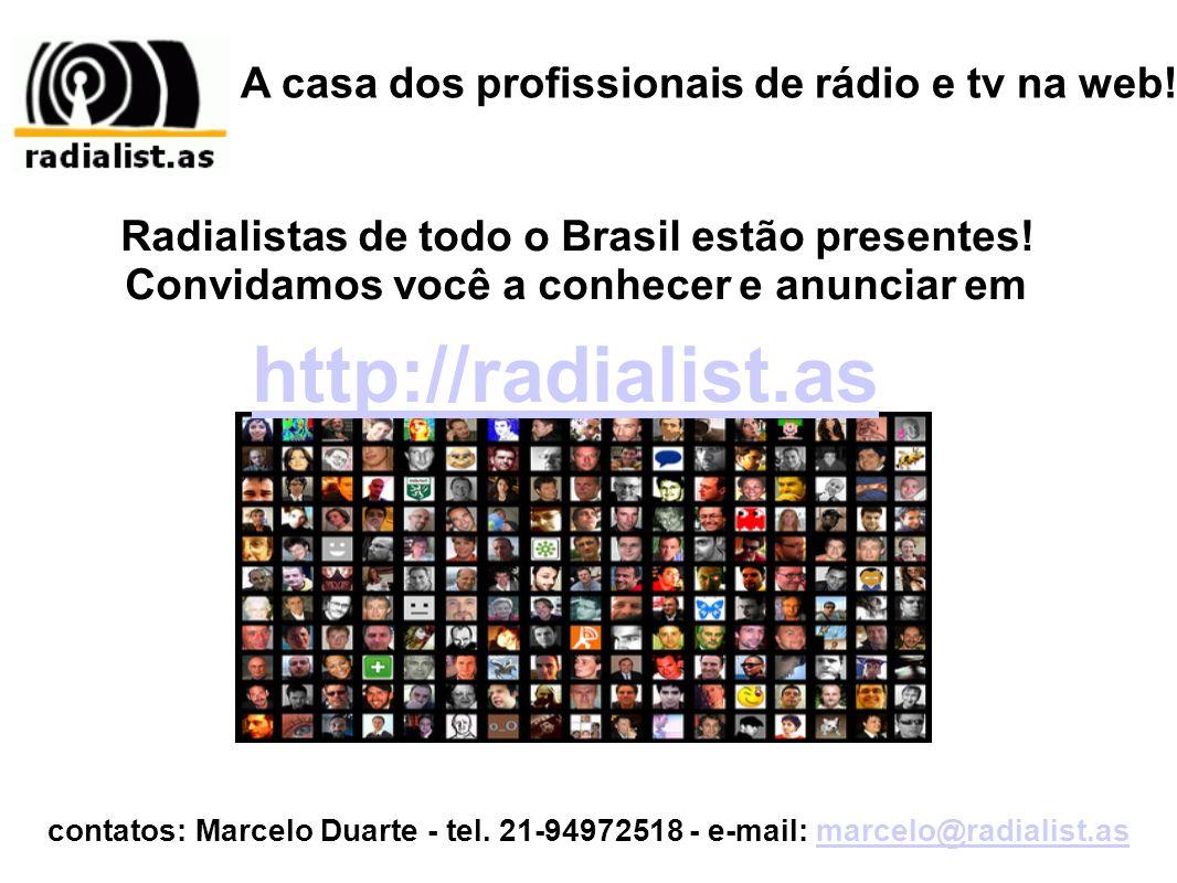 A casa dos profissionais de rádio e tv na web! http://radialist.as contatos: Marcelo Duarte - tel. 21-94972518 - e-mail: marcelo@radialist.asmarcelo@r