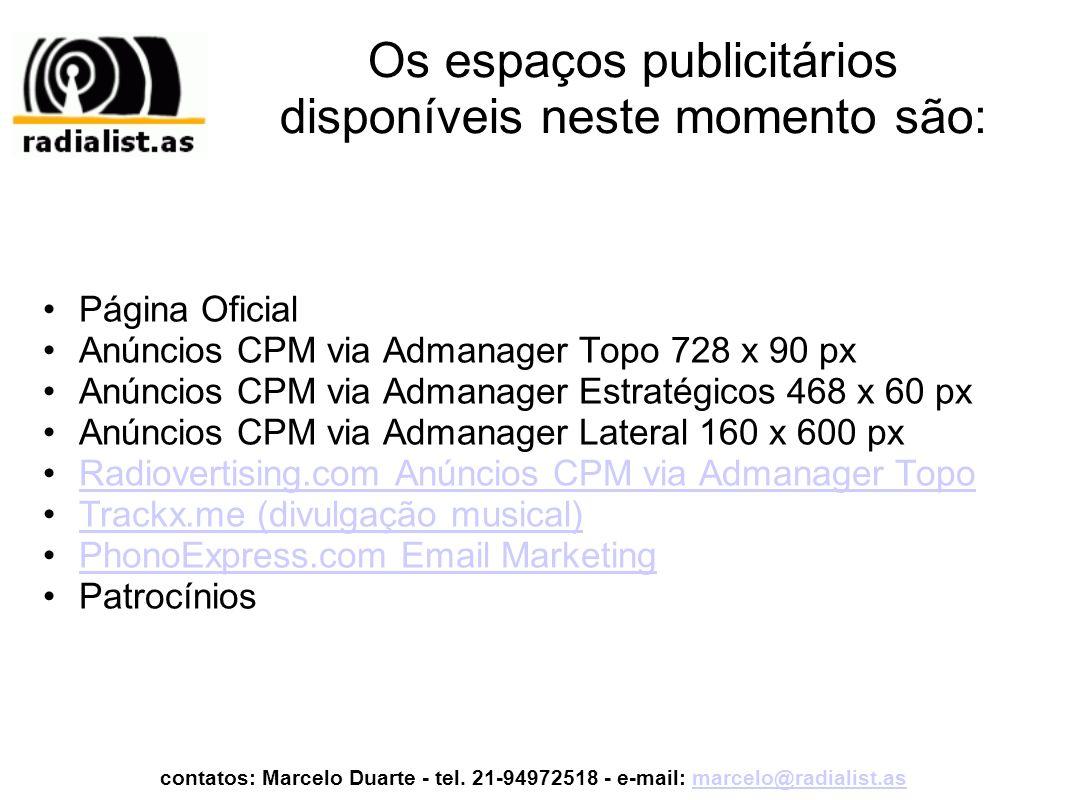 Os espaços publicitários disponíveis neste momento são: Página Oficial Anúncios CPM via Admanager Topo 728 x 90 px Anúncios CPM via Admanager Estratég