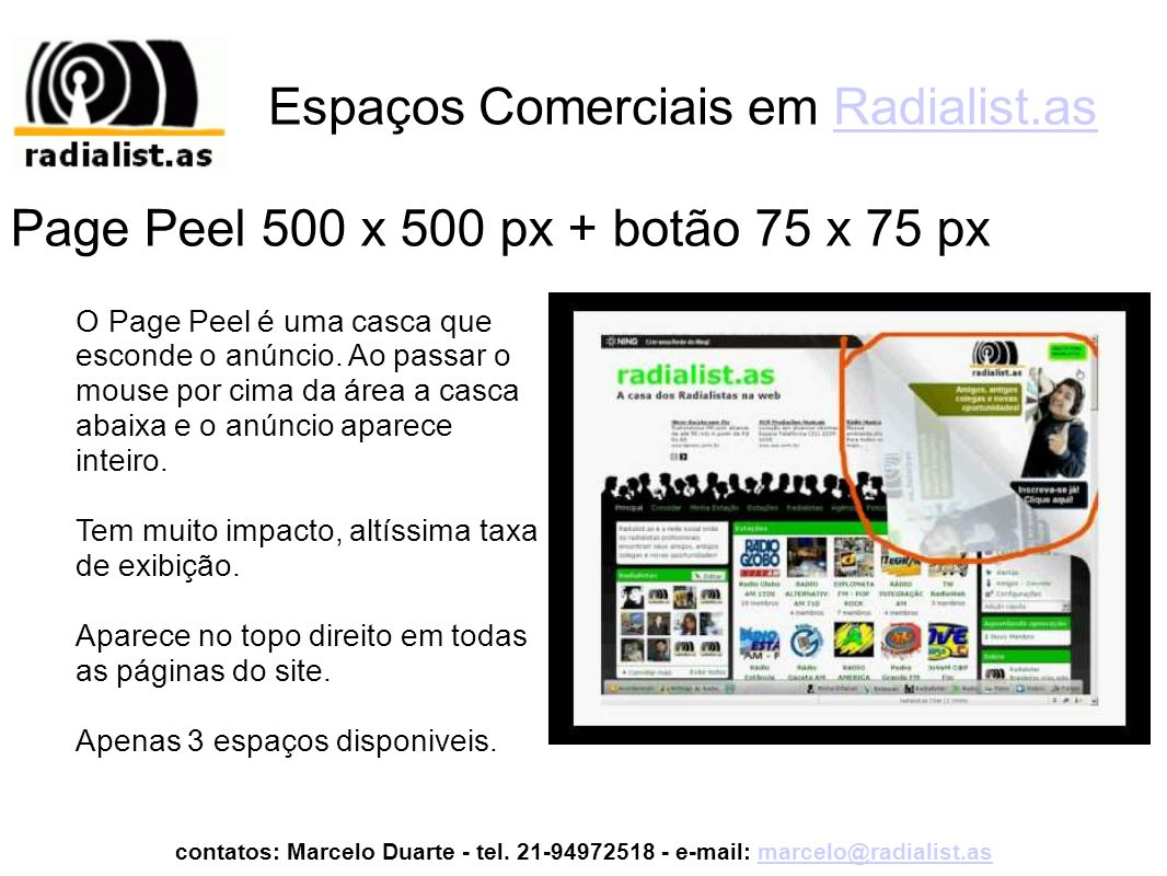 Espaços Comerciais em Radialist.asRadialist.as O Page Peel é uma casca que esconde o anúncio. Ao passar o mouse por cima da área a casca abaixa e o an