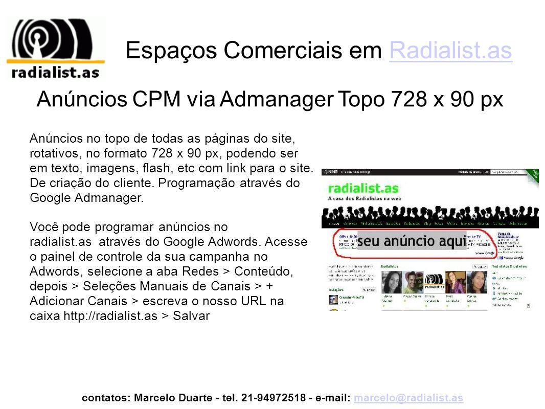 Espaços Comerciais em Radialist.asRadialist.as Anúncios no lado direito de todas as páginas do site, rotativos, no formato 160 x 600 px, podendo ser em texto, imagens, flash, etc com link para o site.