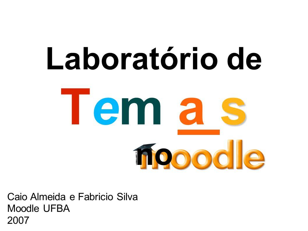 s Laboratório de Tem a s no Caio Almeida e Fabricio Silva Moodle UFBA 2007