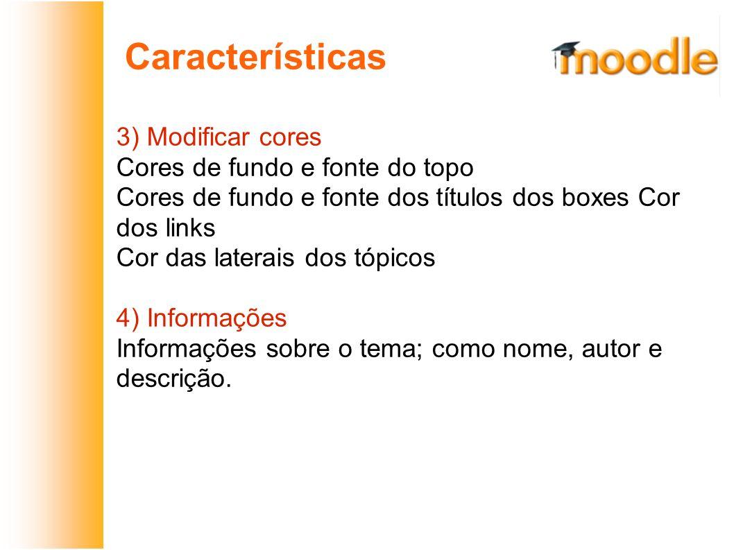 Características 3) Modificar cores Cores de fundo e fonte do topo Cores de fundo e fonte dos títulos dos boxes Cor dos links Cor das laterais dos tópi