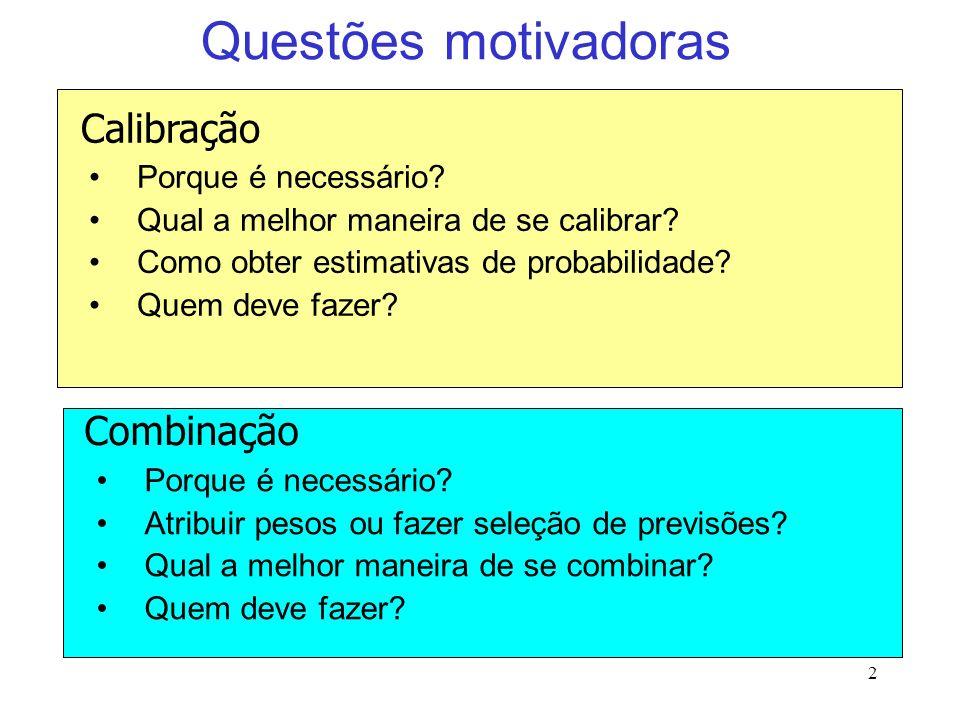 2 Questões motivadoras Porque é necessário. Qual a melhor maneira de se calibrar.
