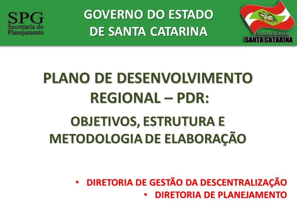 GOVERNO DO ESTADO DE SANTA CATARINA PLANO DE DESENVOLVIMENTO REGIONAL – PDR: REGIONAL – PDR: OBJETIVOS, ESTRUTURA E METODOLOGIA DE ELABORAÇÃO DIRETORI