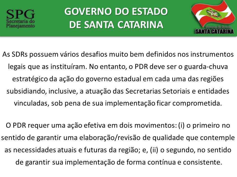 GOVERNO DO ESTADO DE SANTA CATARINA As SDRs possuem vários desafios muito bem definidos nos instrumentos legais que as instituíram. No entanto, o PDR