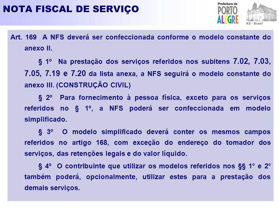 NOTA FISCAL DE SERVIÇO Art. 169 A NFS deverá ser confeccionada conforme o modelo constante do anexo II. § 1º Na prestação dos serviços referidos nos s
