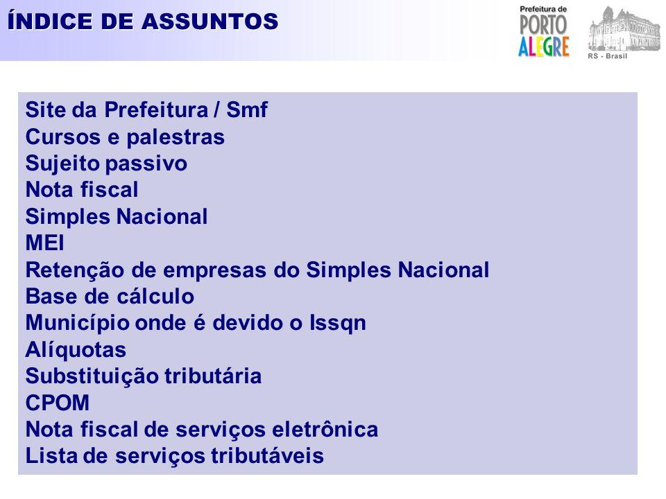 ÍNDICE DE ASSUNTOS Site da Prefeitura / Smf Cursos e palestras Sujeito passivo Nota fiscal Simples Nacional MEI Retenção de empresas do Simples Nacion