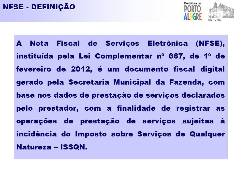 NFSE - DEFINIÇÃO A Nota Fiscal de Serviços Eletrônica (NFSE), instituída pela Lei Complementar nº 687, de 1º de fevereiro de 2012, é um documento fisc
