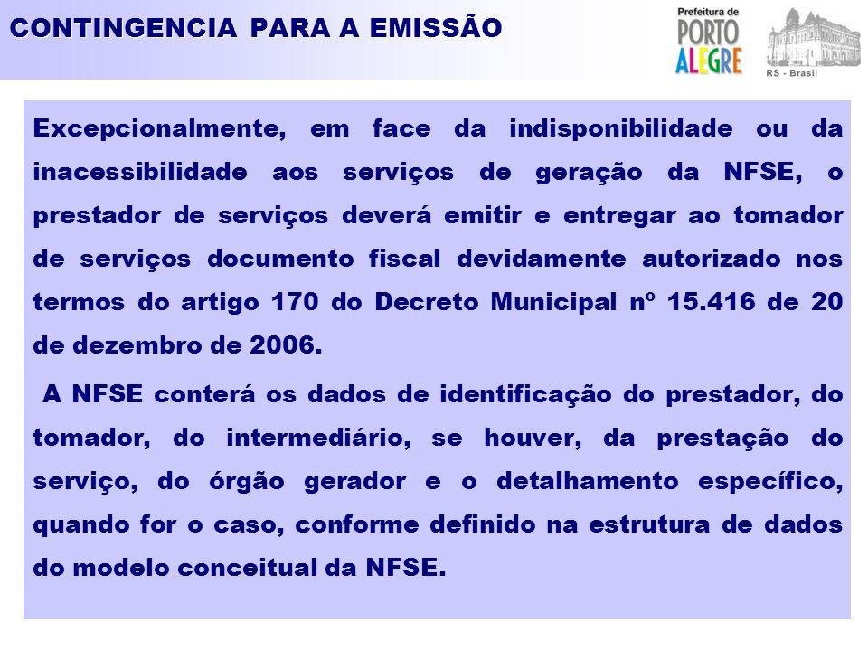 CONTINGENCIA PARA A EMISSÃO Excepcionalmente, em face da indisponibilidade ou da inacessibilidade aos serviços de geração da NFSE, o prestador de serv