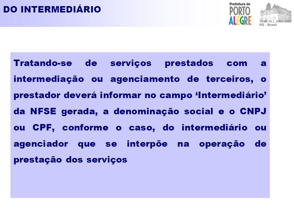 DO INTERMEDIÁRIO Tratando-se de serviços prestados com a intermediação ou agenciamento de terceiros, o prestador deverá informar no campo Intermediári