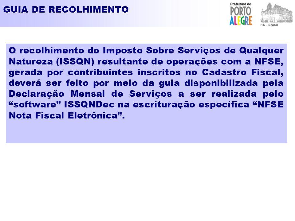 GUIA DE RECOLHIMENTO O recolhimento do Imposto Sobre Serviços de Qualquer Natureza (ISSQN) resultante de operações com a NFSE, gerada por contribuinte