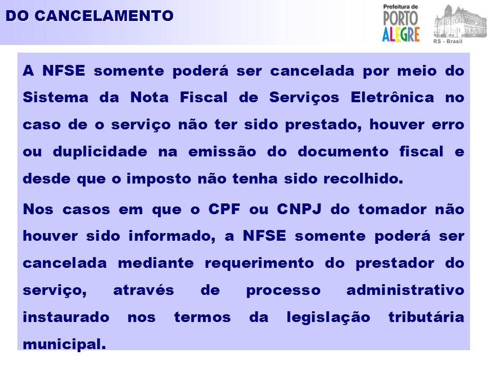 DO CANCELAMENTO A NFSE somente poderá ser cancelada por meio do Sistema da Nota Fiscal de Serviços Eletrônica no caso de o serviço não ter sido presta