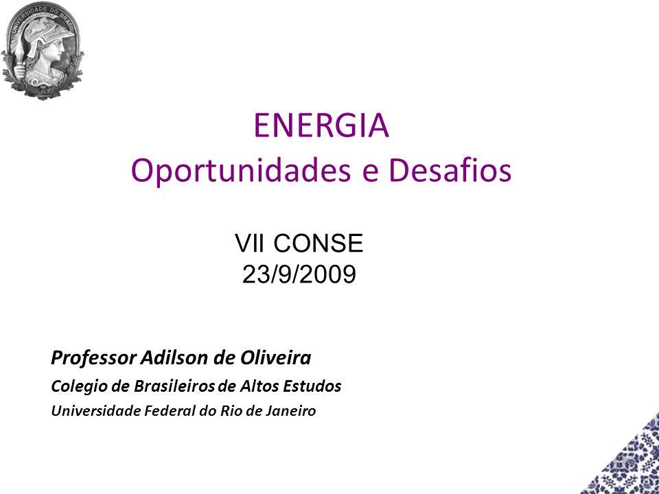 VII CONSE 23/9/2009 1 ENERGIA Oportunidades e Desafios Professor Adilson de Oliveira Colegio de Brasileiros de Altos Estudos Universidade Federal do R