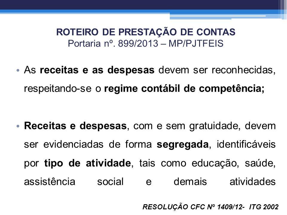 ROTEIRO DE PRESTAÇÃO DE CONTAS Portaria nº. 899/2013 – MP/PJTFEIS As receitas e as despesas devem ser reconhecidas, respeitando-se o regime contábil d