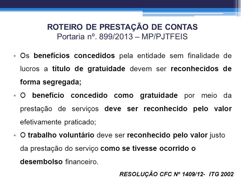 ROTEIRO DE PRESTAÇÃO DE CONTAS Portaria nº. 899/2013 – MP/PJTFEIS Os benefícios concedidos pela entidade sem finalidade de lucros a título de gratuida