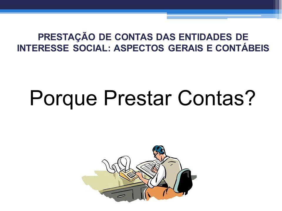 PRESTAÇÃO DE CONTAS DAS ENTIDADES DE INTERESSE SOCIAL: ASPECTOS GERAIS E CONTÁBEIS Art.