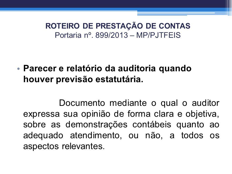 ROTEIRO DE PRESTAÇÃO DE CONTAS Portaria nº. 899/2013 – MP/PJTFEIS Parecer e relatório da auditoria quando houver previsão estatutária. Documento media