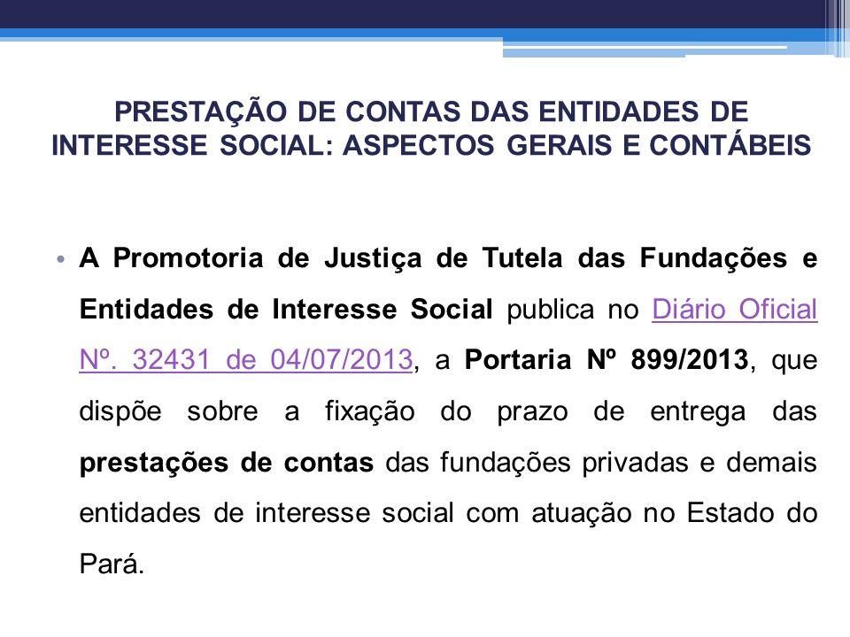 PRESTAÇÃO DE CONTAS DAS ENTIDADES DE INTERESSE SOCIAL: ASPECTOS GERAIS E CONTÁBEIS A Promotoria de Justiça de Tutela das Fundações e Entidades de Inte