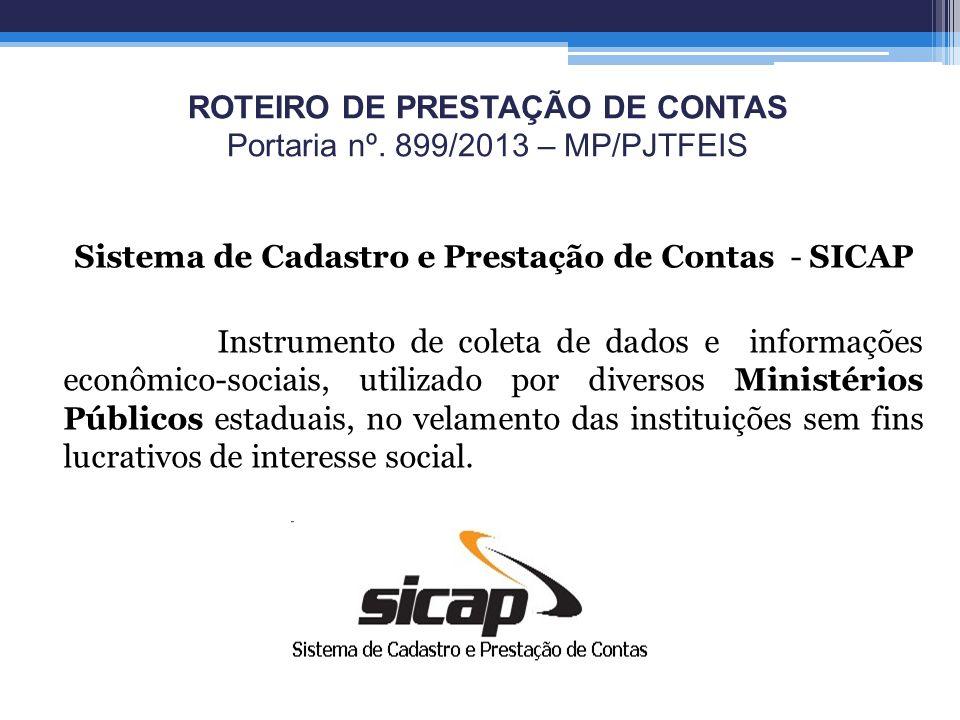 ROTEIRO DE PRESTAÇÃO DE CONTAS Portaria nº. 899/2013 – MP/PJTFEIS Sistema de Cadastro e Prestação de Contas - SICAP Instrumento de coleta de dados e i